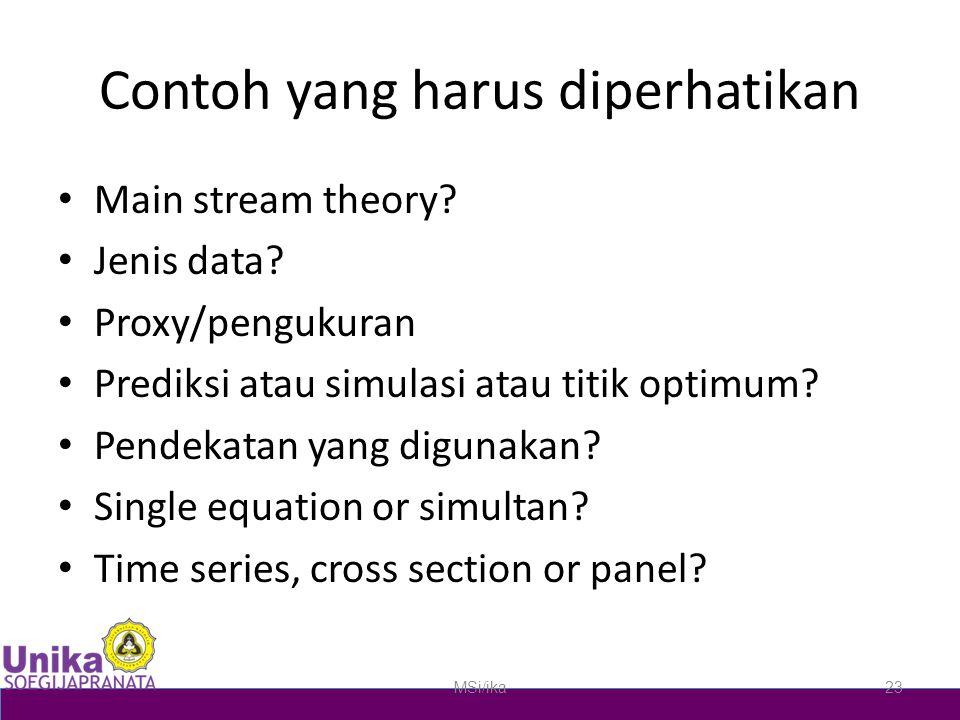 Contoh yang harus diperhatikan Main stream theory? Jenis data? Proxy/pengukuran Prediksi atau simulasi atau titik optimum? Pendekatan yang digunakan?