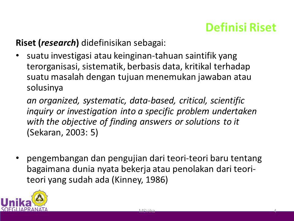Definisi Riset Riset (research) didefinisikan sebagai: suatu investigasi atau keinginan-tahuan saintifik yang terorganisasi, sistematik, berbasis data