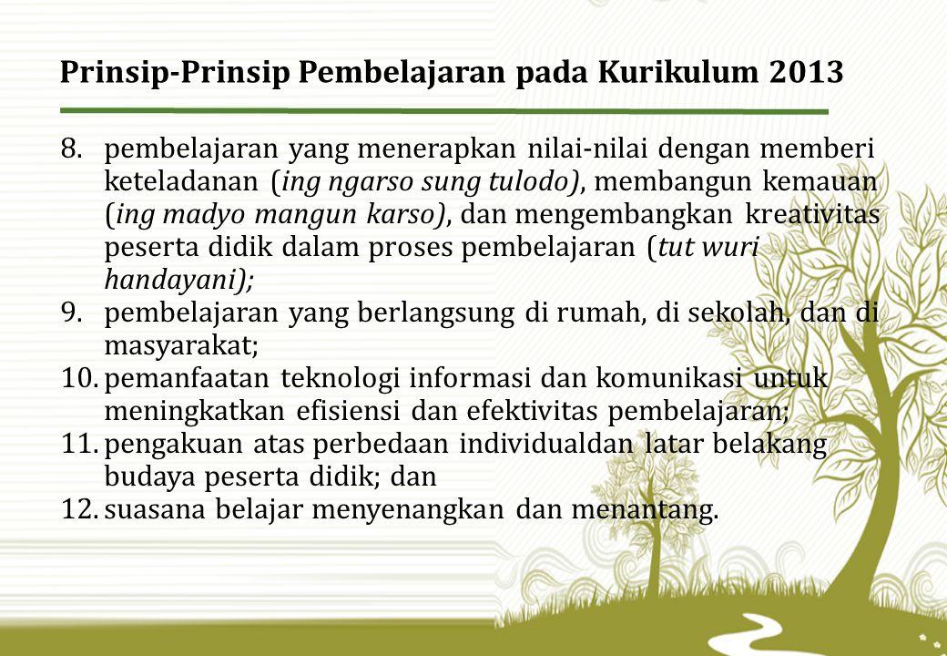 8.pembelajaran yang menerapkan nilai-nilai dengan memberi keteladanan (ing ngarso sung tulodo), membangun kemauan (ing madyo mangun karso), dan mengem