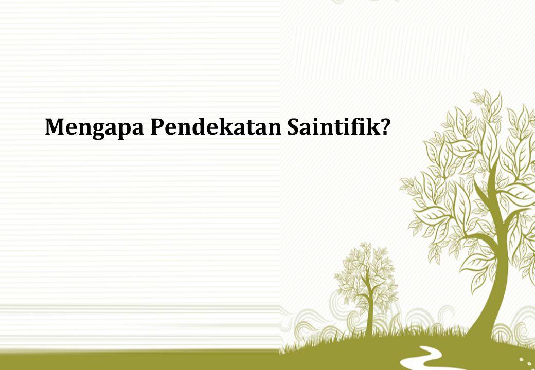 Mengapa Pendekatan Saintifik?