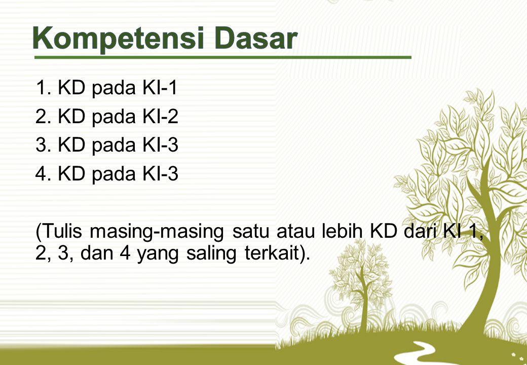 1. KD pada KI-1 2. KD pada KI-2 3. KD pada KI-3 4. KD pada KI-3 (Tulis masing-masing satu atau lebih KD dari KI 1, 2, 3, dan 4 yang saling terkait).