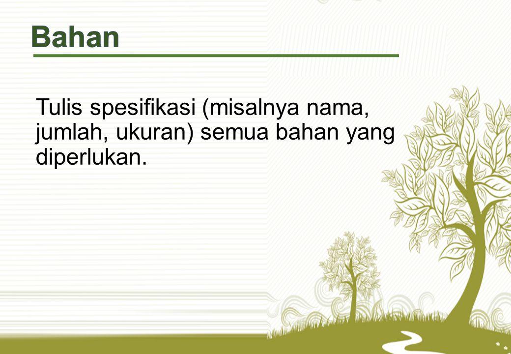 Tulis spesifikasi (misalnya nama, jumlah, ukuran) semua bahan yang diperlukan.