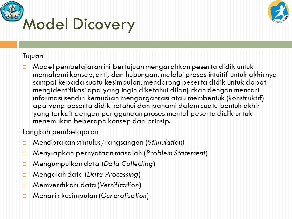 Model Dicovery Tujuan  Model pembelajaran ini bertujuan mengarahkan peserta didik untuk memahami konsep, arti, dan hubungan, melalui proses intuitif