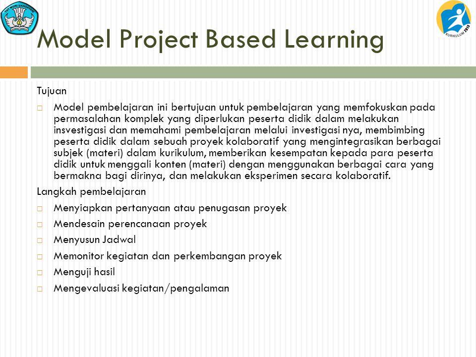 Model Project Based Learning Tujuan  Model pembelajaran ini bertujuan untuk pembelajaran yang memfokuskan pada permasalahan komplek yang diperlukan peserta didik dalam melakukan insvestigasi dan memahami pembelajaran melalui investigasi nya, membimbing peserta didik dalam sebuah proyek kolaboratif yang mengintegrasikan berbagai subjek (materi) dalam kurikulum, memberikan kesempatan kepada para peserta didik untuk menggali konten (materi) dengan menggunakan berbagai cara yang bermakna bagi dirinya, dan melakukan eksperimen secara kolaboratif.