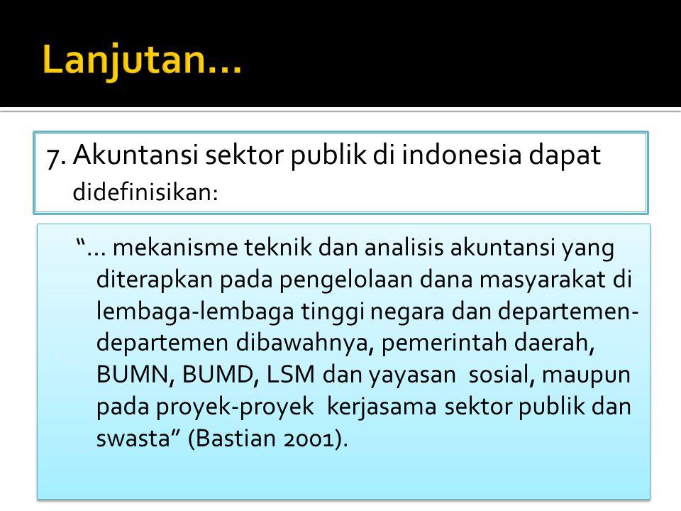"""7. Akuntansi sektor publik di indonesia dapat didefinisikan: """"… mekanisme teknik dan analisis akuntansi yang diterapkan pada pengelolaan dana masyarak"""