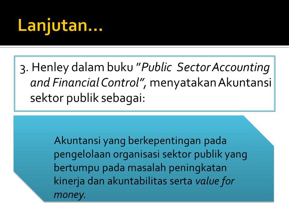 "3. Henley dalam buku ""Public Sector Accounting and Financial Control"", menyatakan Akuntansi sektor publik sebagai: Akuntansi yang berkepentingan pada"