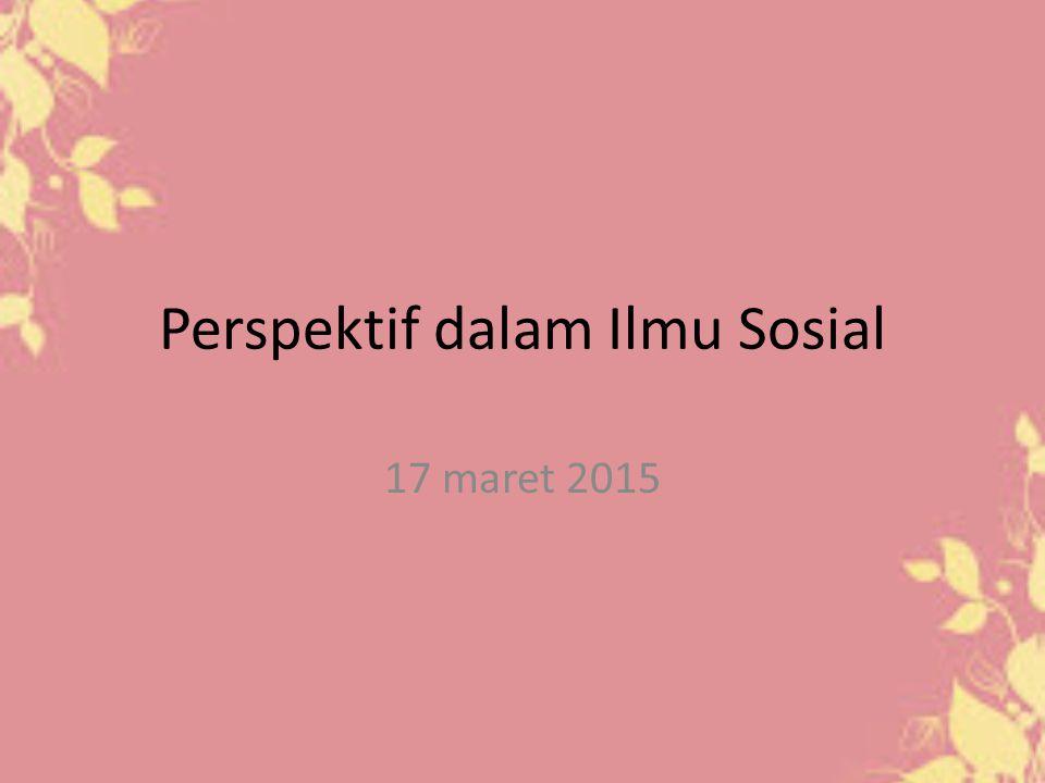 Perspektif dalam Ilmu Sosial 17 maret 2015