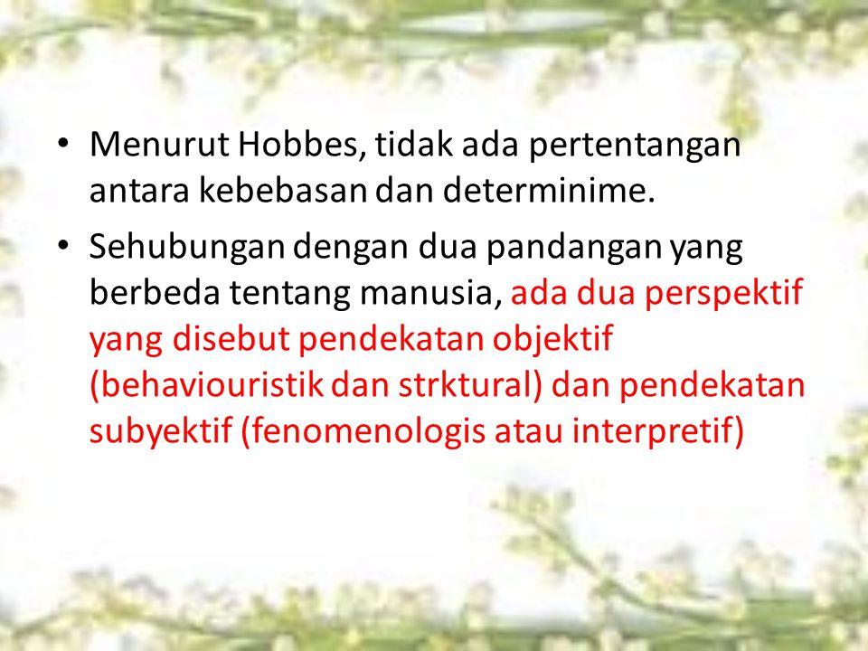 Menurut Hobbes, tidak ada pertentangan antara kebebasan dan determinime. Sehubungan dengan dua pandangan yang berbeda tentang manusia, ada dua perspek