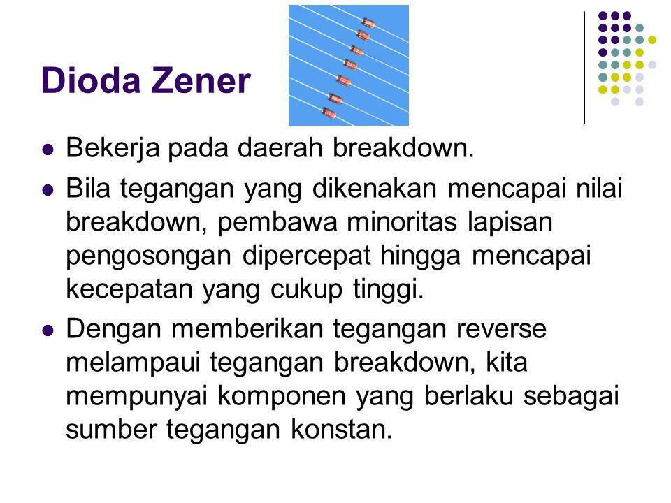 Dioda Zener Bekerja pada daerah breakdown. Bila tegangan yang dikenakan mencapai nilai breakdown, pembawa minoritas lapisan pengosongan dipercepat hin