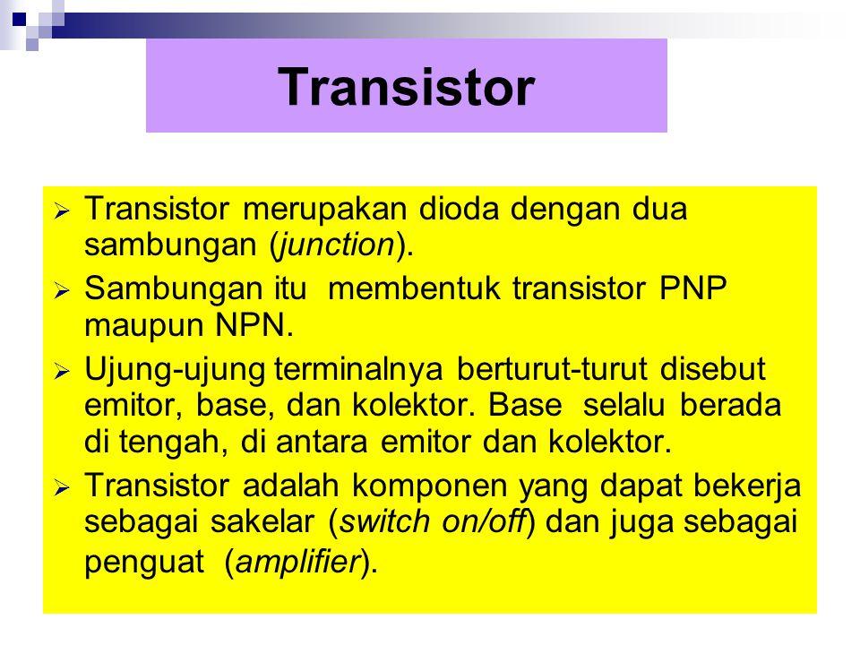 Transistor  Transistor merupakan dioda dengan dua sambungan (junction).  Sambungan itu membentuk transistor PNP maupun NPN.  Ujung-ujung terminalny