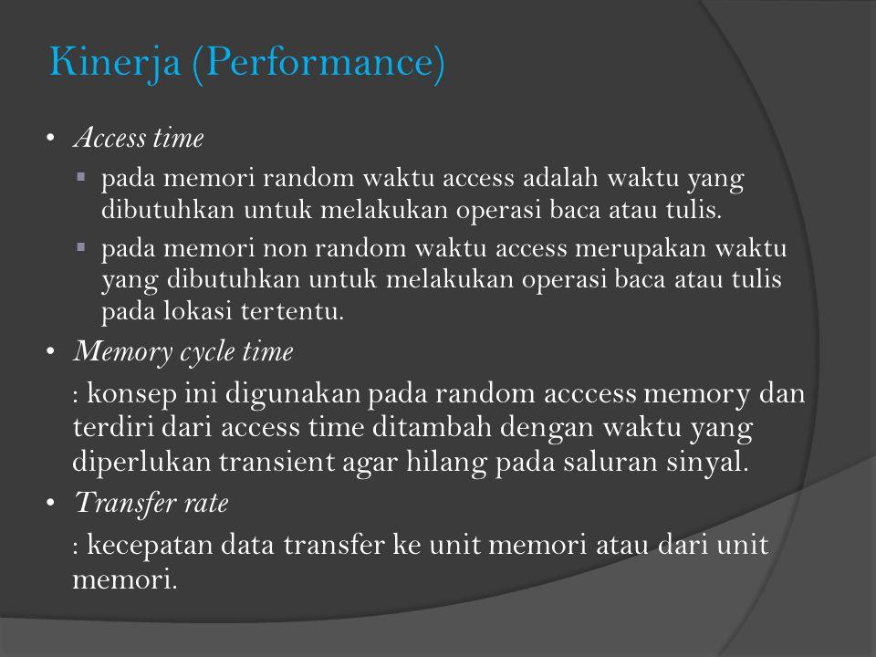 Kinerja (Performance) Access time  pada memori random waktu access adalah waktu yang dibutuhkan untuk melakukan operasi baca atau tulis.  pada memor