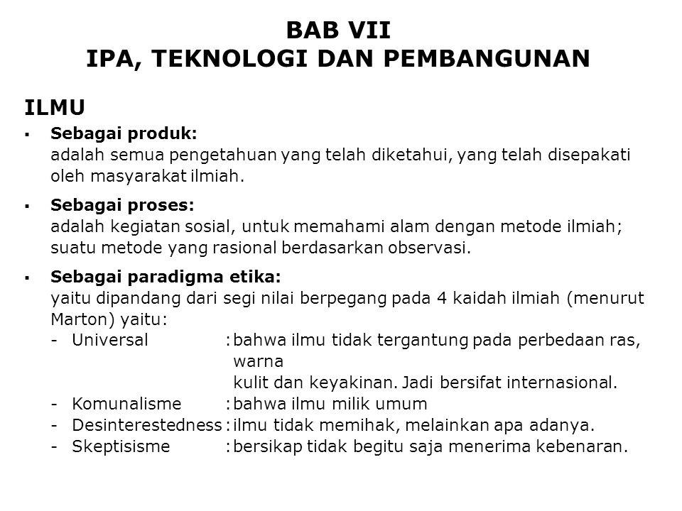 BAB VII IPA, TEKNOLOGI DAN PEMBANGUNAN  Sebagai produk: adalah semua pengetahuan yang telah diketahui, yang telah disepakati oleh masyarakat ilmiah.