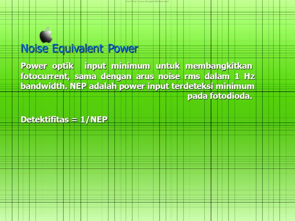 Noise Equivalent Power Power optik input minimum untuk membangkitkan fotocurrent, sama dengan arus noise rms dalam 1 Hz bandwidth. NEP adalah power in