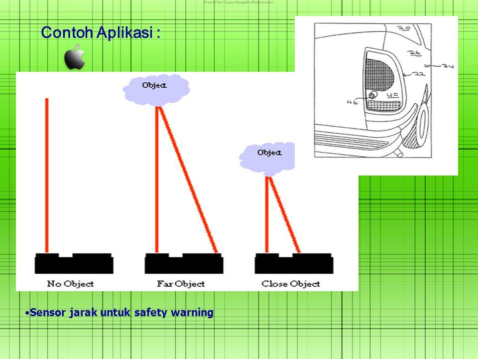 Sensor jarak untuk safety warning Contoh Aplikasi :