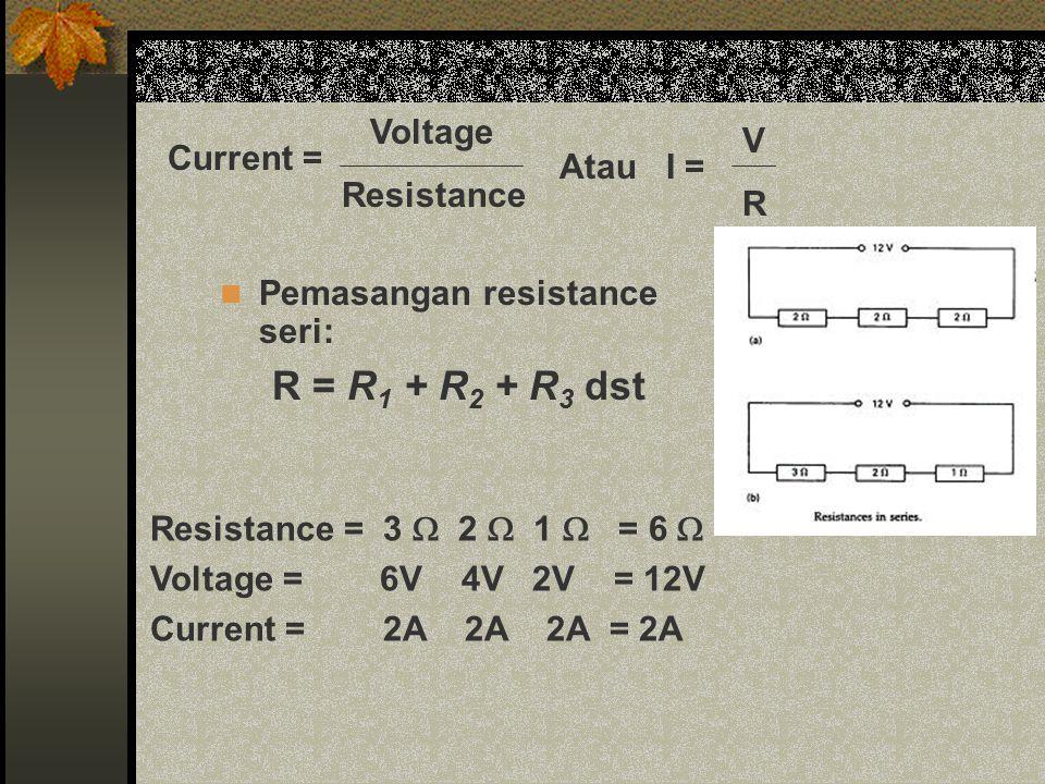 Pemasangan resistance paralel: R = 1/R 1 + 1/R 2 + 1/R 3 Total current= = 22A Resistance 3  2  1  = 0,5454  Voltage 12V 12V 12V = 12V Current 4A 6A 12A = 22A 12V 0,5454