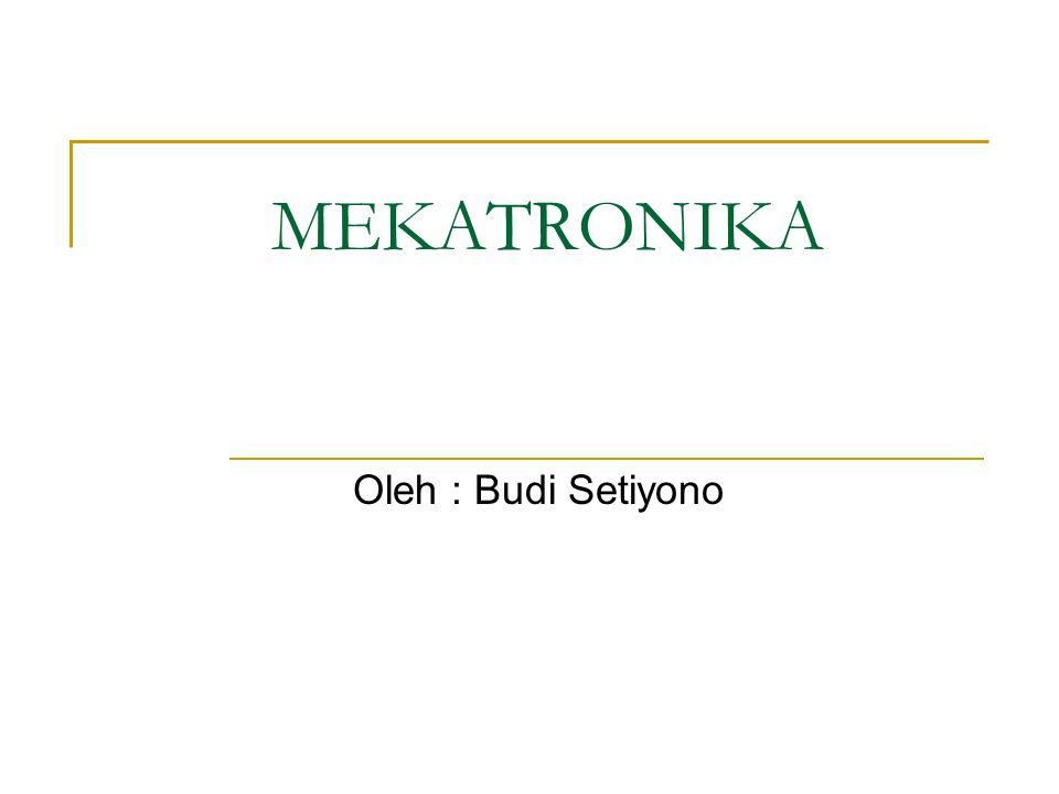 MEKATRONIKA Oleh : Budi Setiyono