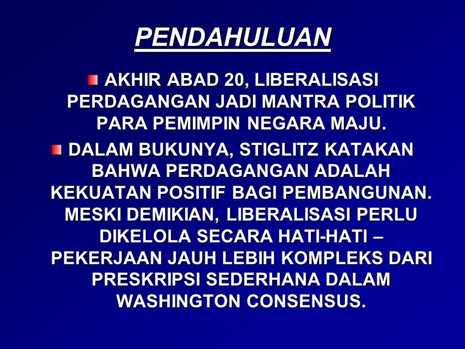 PENDAHULUAN AKHIR ABAD 20, LIBERALISASI PERDAGANGAN JADI MANTRA POLITIK PARA PEMIMPIN NEGARA MAJU.