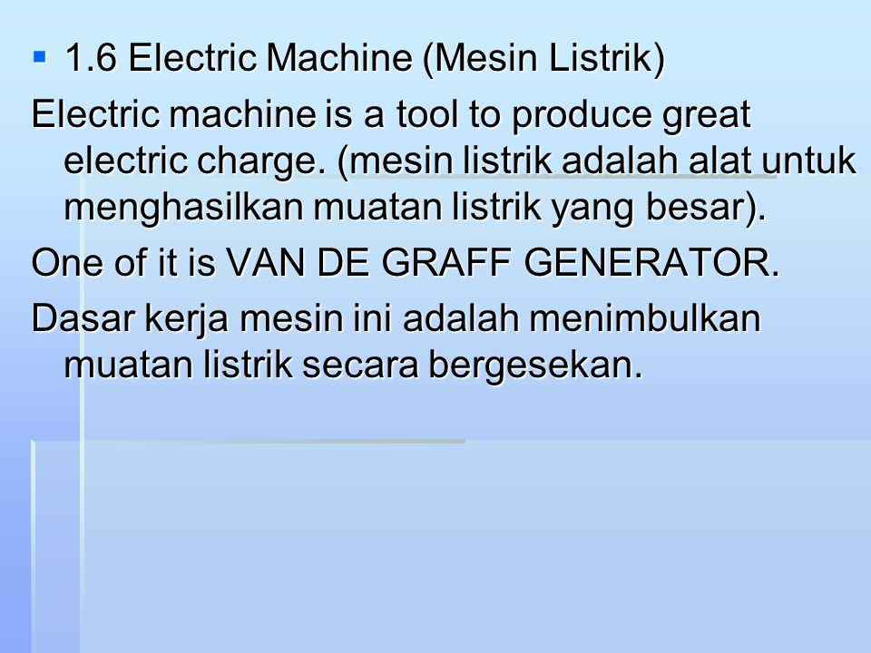  1.6 Electric Machine (Mesin Listrik) Electric machine is a tool to produce great electric charge.