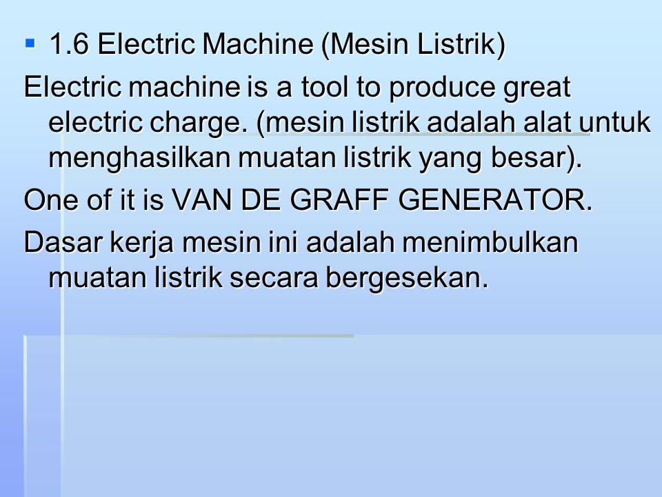  1.6 Electric Machine (Mesin Listrik) Electric machine is a tool to produce great electric charge. (mesin listrik adalah alat untuk menghasilkan muat