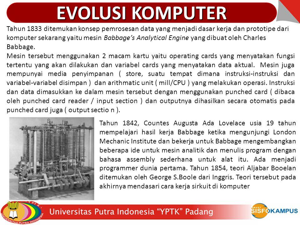 Tahun 1833 ditemukan konsep pemrosesan data yang menjadi dasar kerja dan prototipe dari komputer sekarang yaitu mesin Babbage's Analytical Engine yang