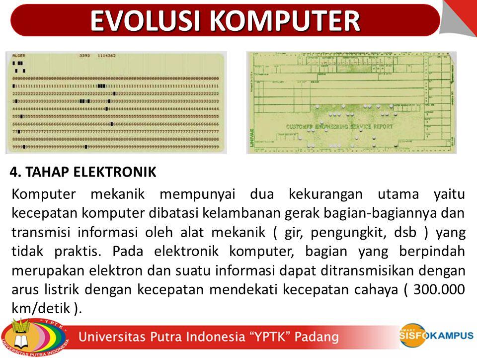4. TAHAP ELEKTRONIK Komputer mekanik mempunyai dua kekurangan utama yaitu kecepatan komputer dibatasi kelambanan gerak bagian-bagiannya dan transmisi