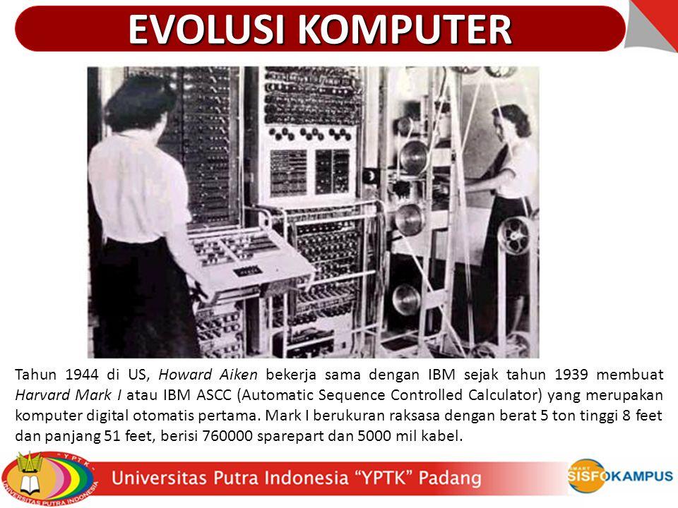 Tahun 1944 di US, Howard Aiken bekerja sama dengan IBM sejak tahun 1939 membuat Harvard Mark I atau IBM ASCC (Automatic Sequence Controlled Calculator