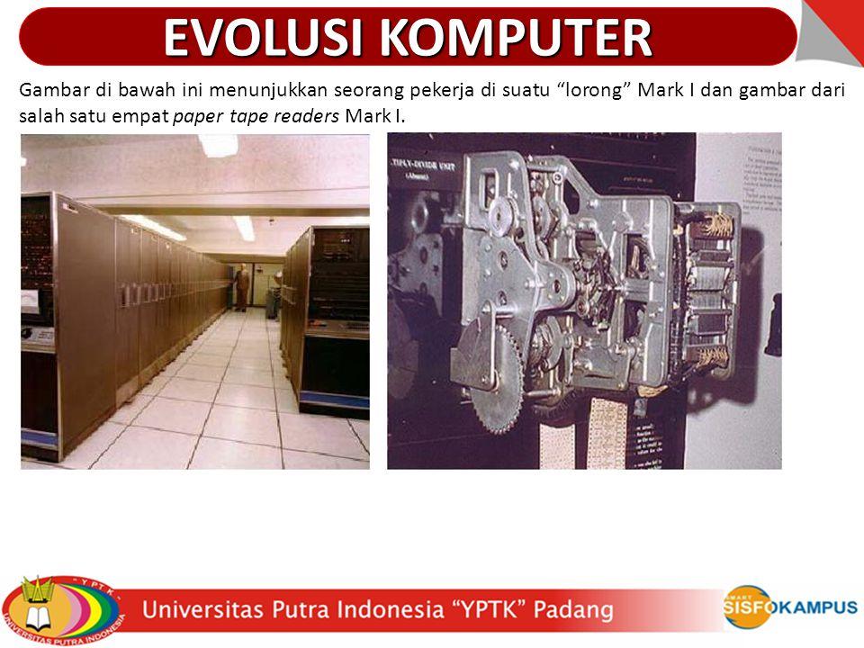 """Gambar di bawah ini menunjukkan seorang pekerja di suatu """"lorong"""" Mark I dan gambar dari salah satu empat paper tape readers Mark I. EVOLUSI KOMPUTER"""
