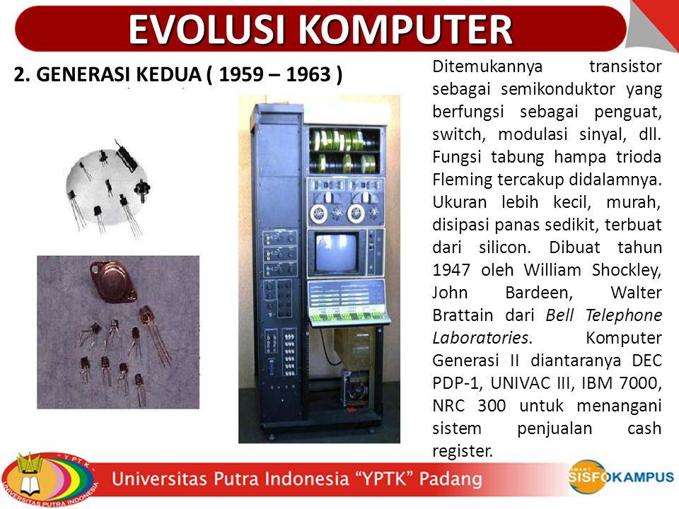 2. GENERASI KEDUA ( 1959 – 1963 ) Ditemukannya transistor sebagai semikonduktor yang berfungsi sebagai penguat, switch, modulasi sinyal, dll. Fungsi t
