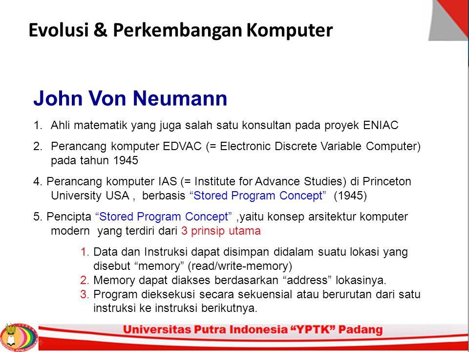 Evolusi & Perkembangan Komputer John Von Neumann 1.Ahli matematik yang juga salah satu konsultan pada proyek ENIAC 2.Perancang komputer EDVAC (= Elect