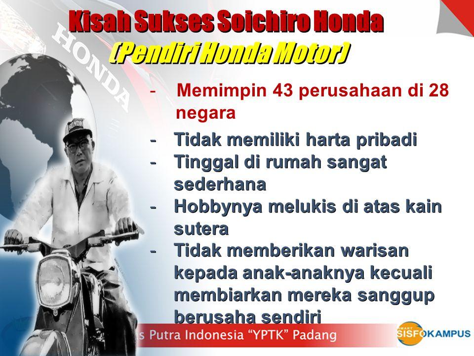 Kisah Sukses Soichiro Honda (Pendiri Honda Motor) Kisah Sukses Soichiro Honda (Pendiri Honda Motor) -Tidak memiliki harta pribadi -Tinggal di rumah sa