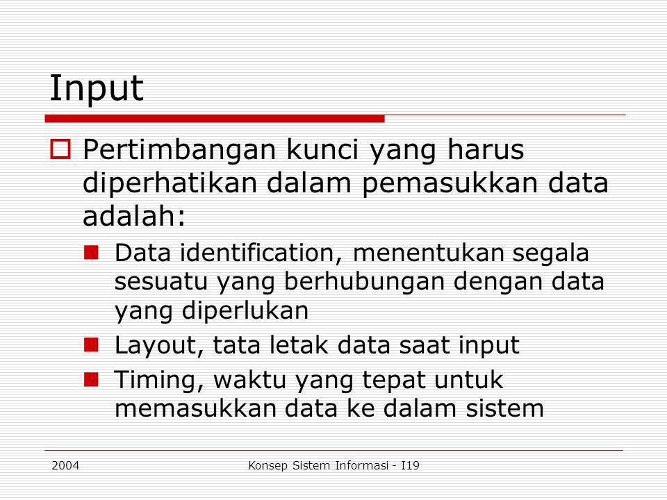 2004Konsep Sistem Informasi - I19 Input  Pertimbangan kunci yang harus diperhatikan dalam pemasukkan data adalah: Data identification, menentukan seg