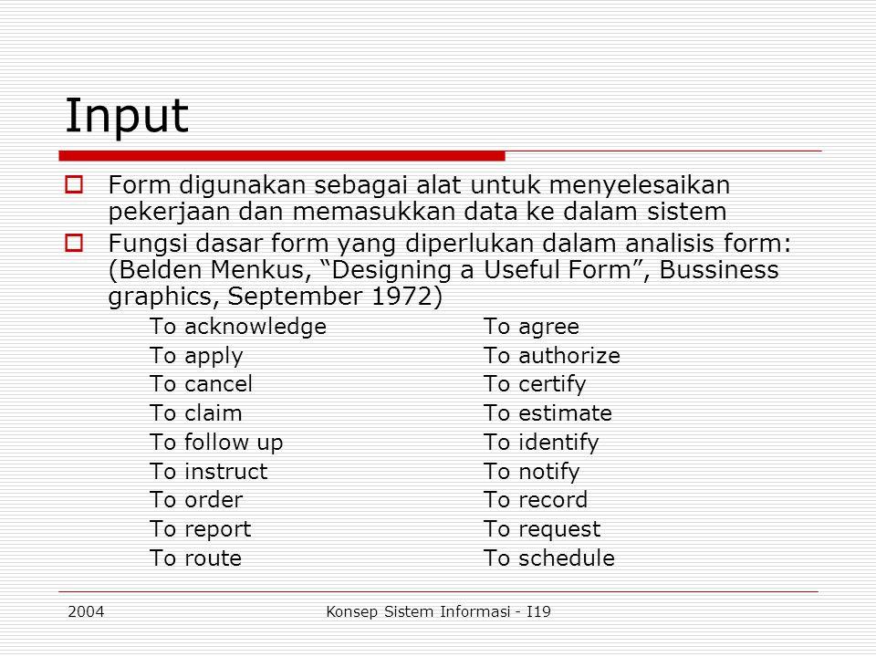2004Konsep Sistem Informasi - I19 Input  Form digunakan sebagai alat untuk menyelesaikan pekerjaan dan memasukkan data ke dalam sistem  Fungsi dasar