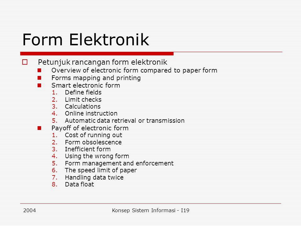 2004Konsep Sistem Informasi - I19 Form Elektronik  Petunjuk rancangan form elektronik Overview of electronic form compared to paper form Forms mappin