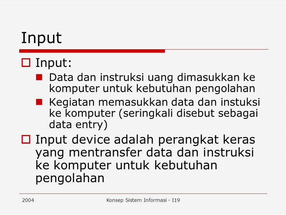 2004Konsep Sistem Informasi - I19 Input  Input: Data dan instruksi uang dimasukkan ke komputer untuk kebutuhan pengolahan Kegiatan memasukkan data da