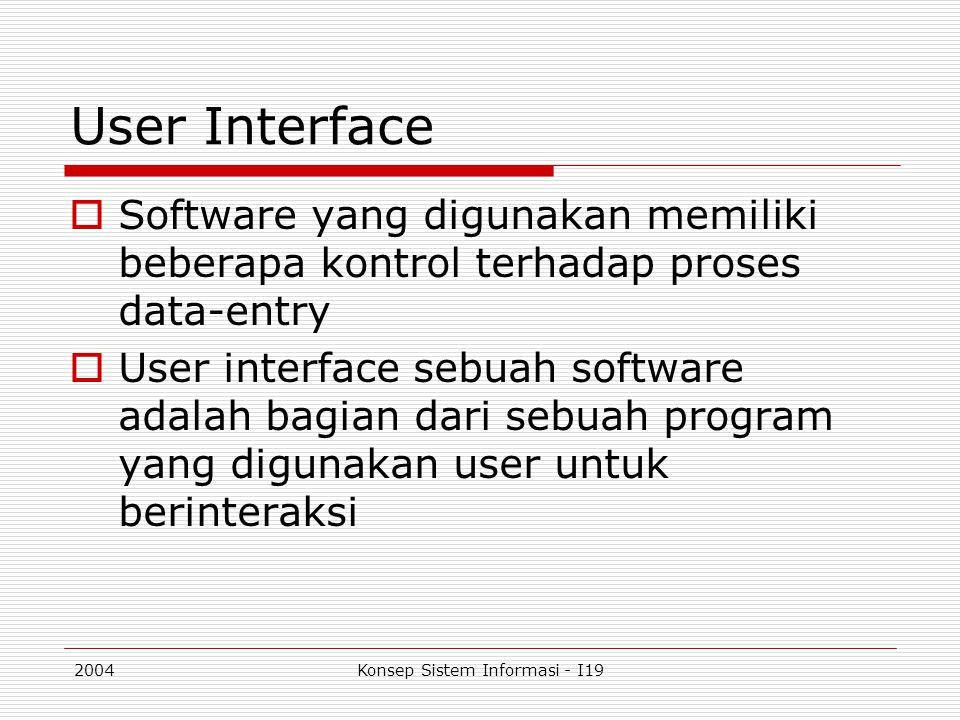2004Konsep Sistem Informasi - I19 User Interface  Software yang digunakan memiliki beberapa kontrol terhadap proses data-entry  User interface sebua