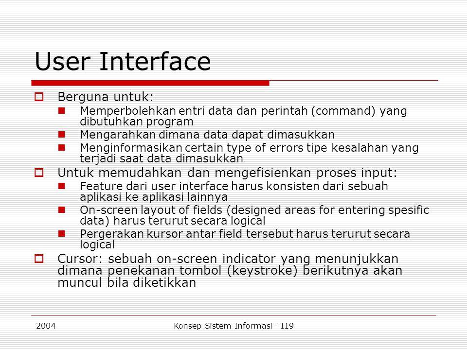 2004Konsep Sistem Informasi - I19 User Interface  Berguna untuk: Memperbolehkan entri data dan perintah (command) yang dibutuhkan program Mengarahkan
