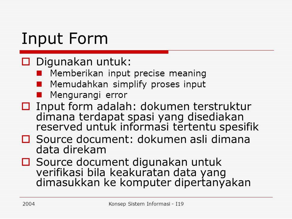 2004Konsep Sistem Informasi - I19 Input Form  Digunakan untuk: Memberikan input precise meaning Memudahkan simplify proses input Mengurangi error  I