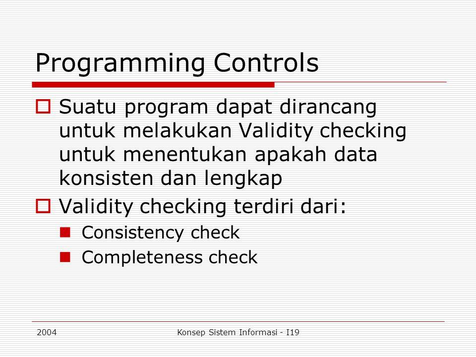 2004Konsep Sistem Informasi - I19 Programming Controls  Suatu program dapat dirancang untuk melakukan Validity checking untuk menentukan apakah data