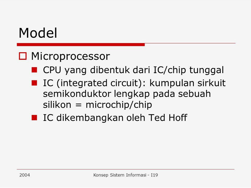 2004Konsep Sistem Informasi - I19 Model  Microprocessor CPU yang dibentuk dari IC/chip tunggal IC (integrated circuit): kumpulan sirkuit semikondukto