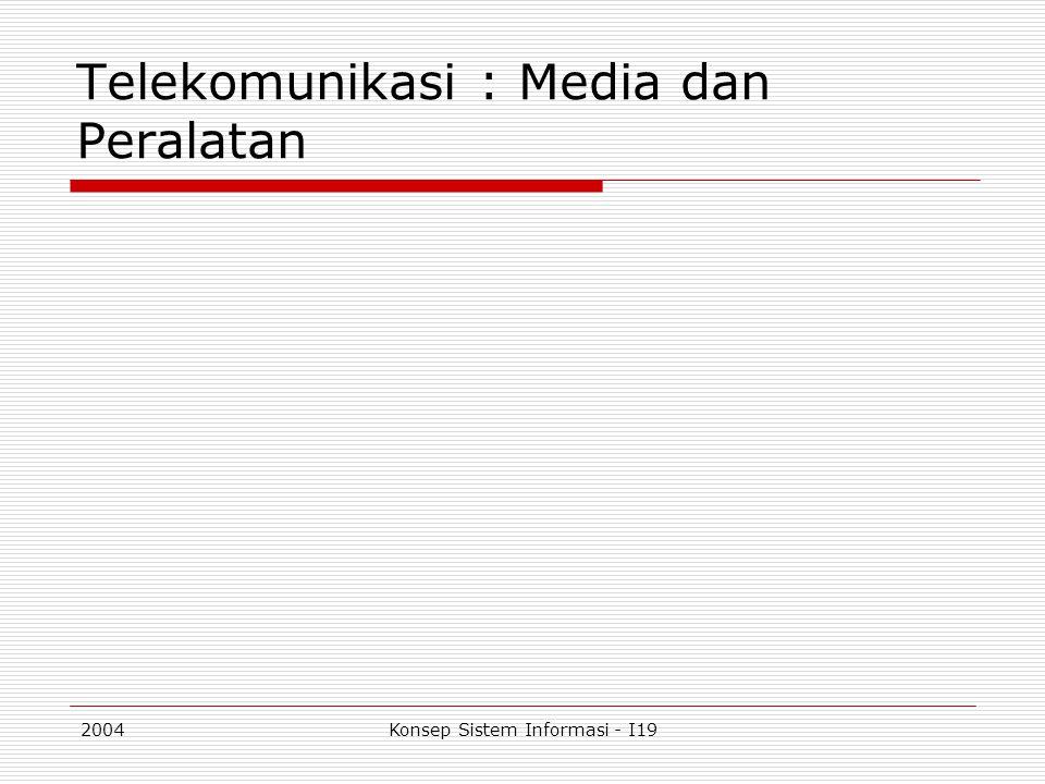 2004Konsep Sistem Informasi - I19 Telekomunikasi : Media dan Peralatan