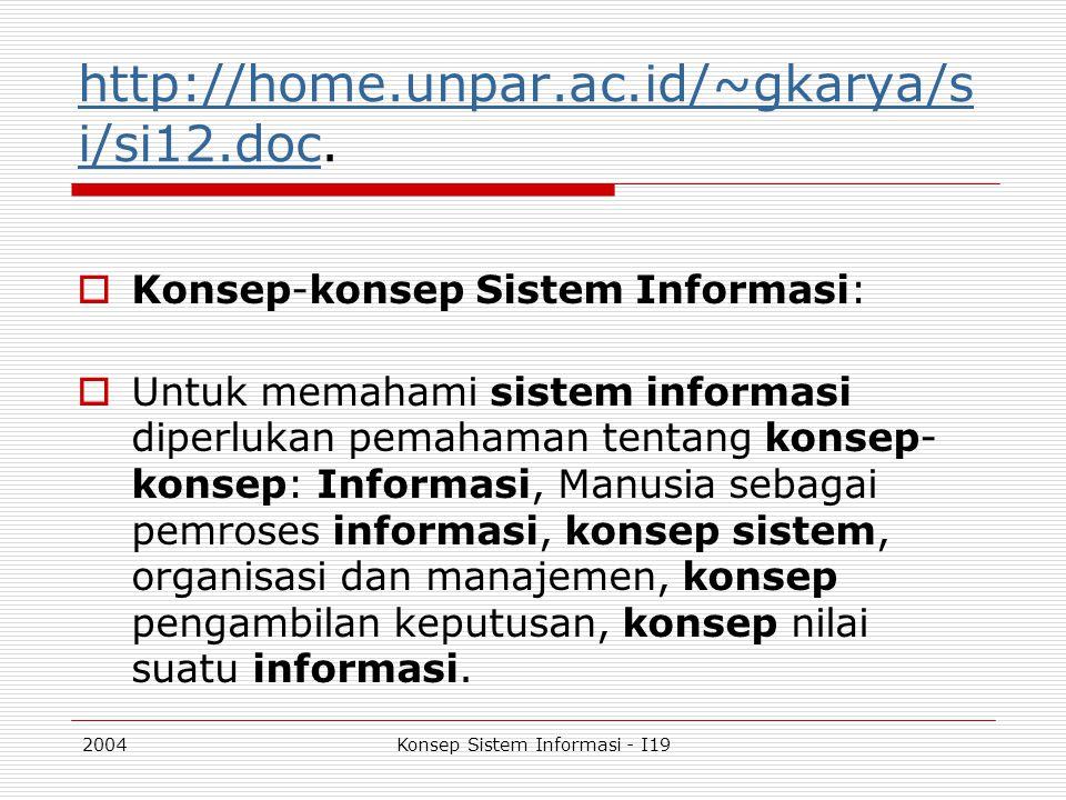 2004Konsep Sistem Informasi - I19 http://home.unpar.ac.id/~gkarya/s i/si12.dochttp://home.unpar.ac.id/~gkarya/s i/si12.doc.  Konsep-konsep Sistem Inf
