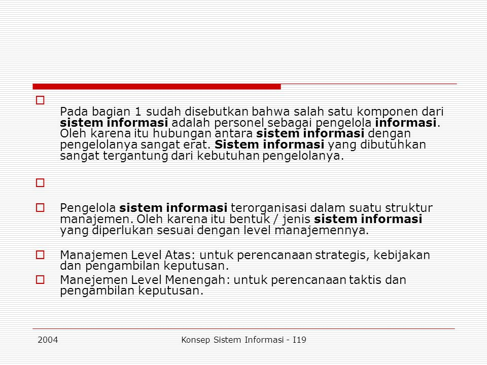 2004Konsep Sistem Informasi - I19  Pada bagian 1 sudah disebutkan bahwa salah satu komponen dari sistem informasi adalah personel sebagai pengelola i
