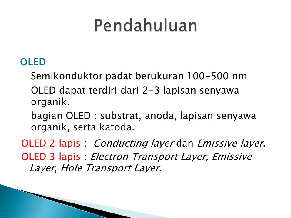 OLED 2 lapis : Conducting layer dan Emissive layer. OLED 3 lapis : Electron Transport Layer, Emissive Layer, Hole Transport Layer. OLED Semikonduktor