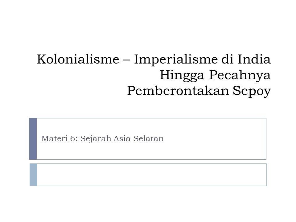 Kolonialisme – Imperialisme di India Hingga Pecahnya Pemberontakan Sepoy Materi 6: Sejarah Asia Selatan