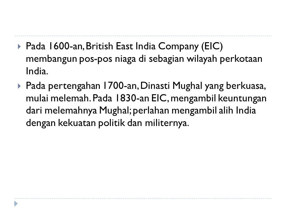  Pada 1600-an, British East India Company (EIC) membangun pos-pos niaga di sebagian wilayah perkotaan India.  Pada pertengahan 1700-an, Dinasti Mugh