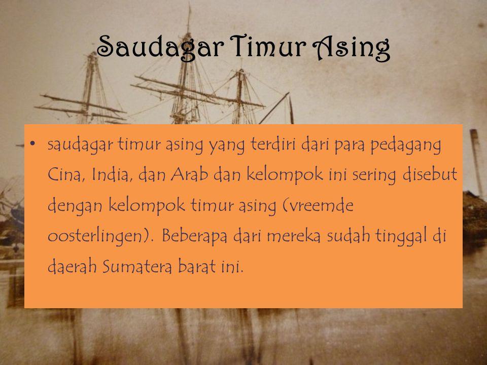 Saudagar Timur Asing saudagar timur asing yang terdiri dari para pedagang Cina, India, dan Arab dan kelompok ini sering disebut dengan kelompok timur asing (vreemde oosterlingen).