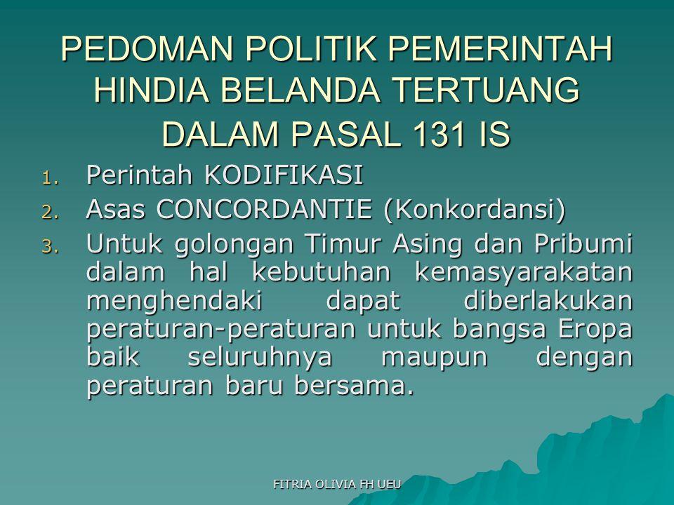 FITRIA OLIVIA FH UEU PEDOMAN POLITIK PEMERINTAH HINDIA BELANDA TERTUANG DALAM PASAL 131 IS 1.