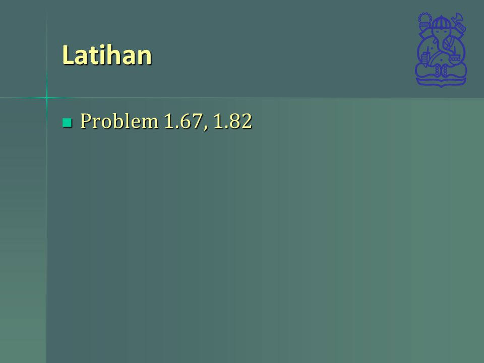 Latihan Problem 1.67, 1.82 Problem 1.67, 1.82