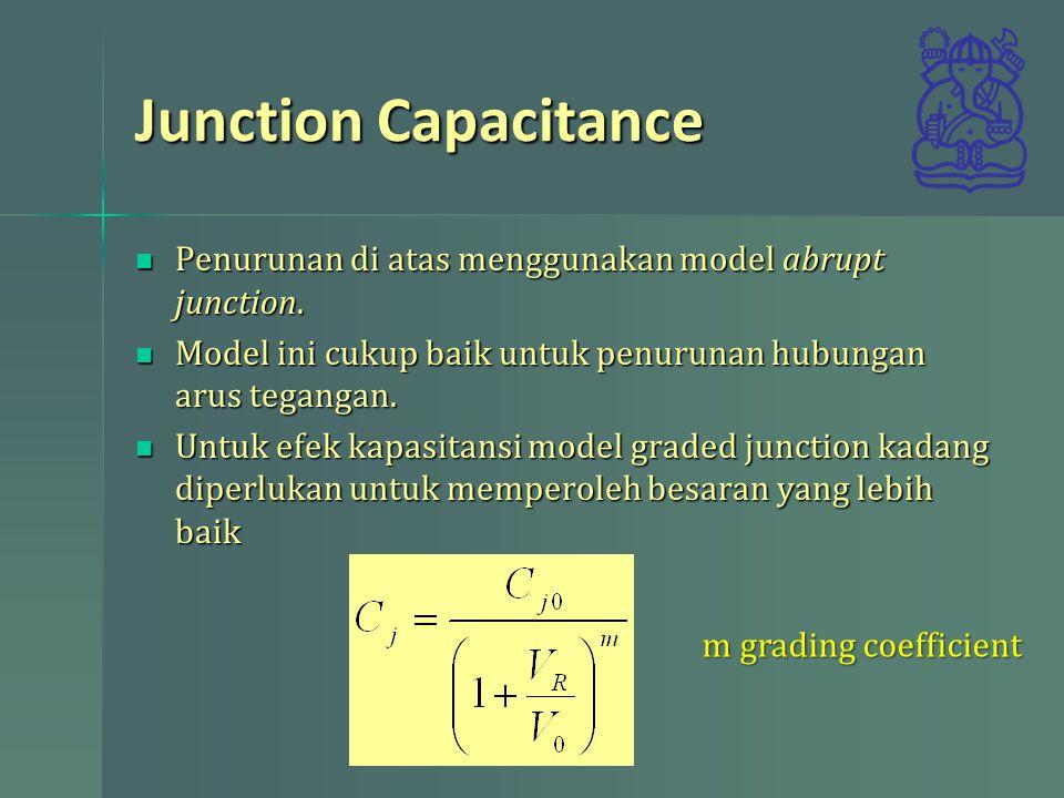 Junction Capacitance Penurunan di atas menggunakan model abrupt junction. Penurunan di atas menggunakan model abrupt junction. Model ini cukup baik un