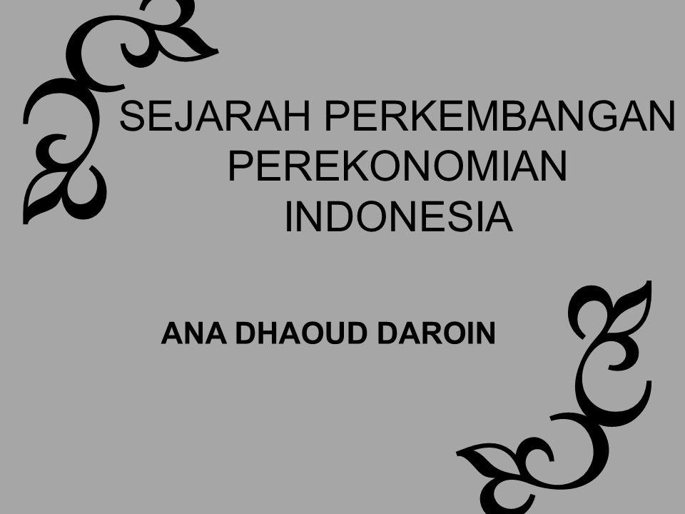 SEJARAH PERKEMBANGAN PEREKONOMIAN INDONESIA ANA DHAOUD DAROIN